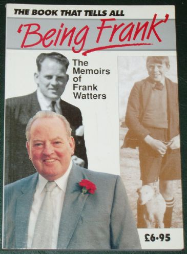 Being Frank - The Memoirs of Frank Watters, with a foreword by Arthur Scargill